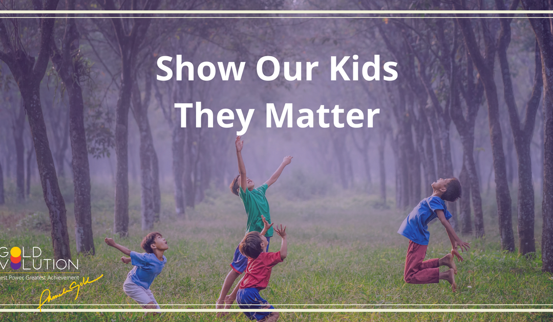 Show Our Kids That They Matter